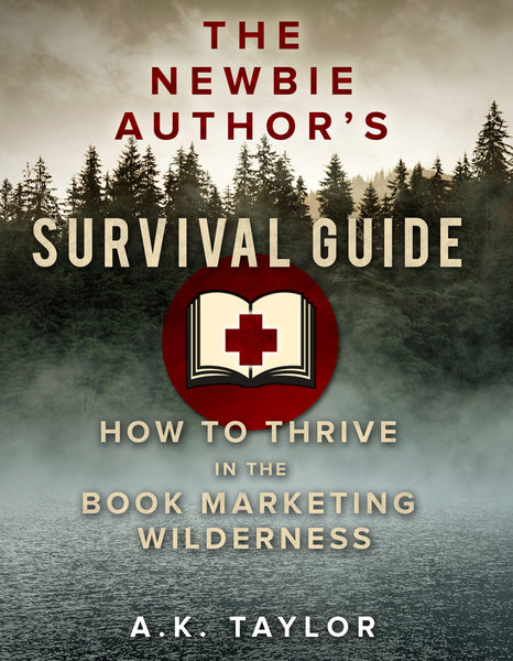 The Newbie Author's Survival Guide<br/>How To Thrive In The Book Marketing Wilderness