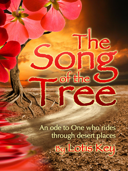 The Song of the Tree<br/>An ode to One who rides through desert places